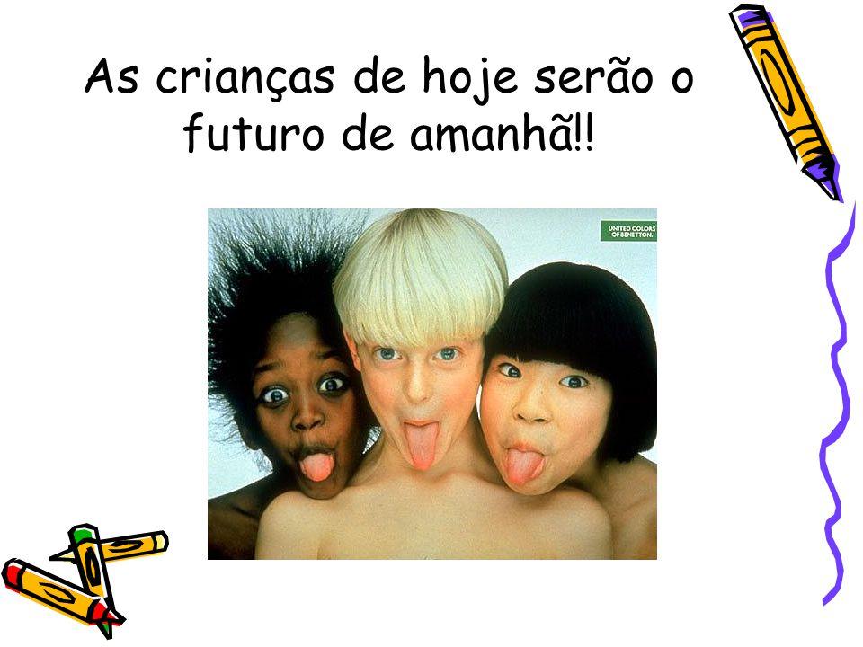 As crianças de hoje serão o futuro de amanhã!!