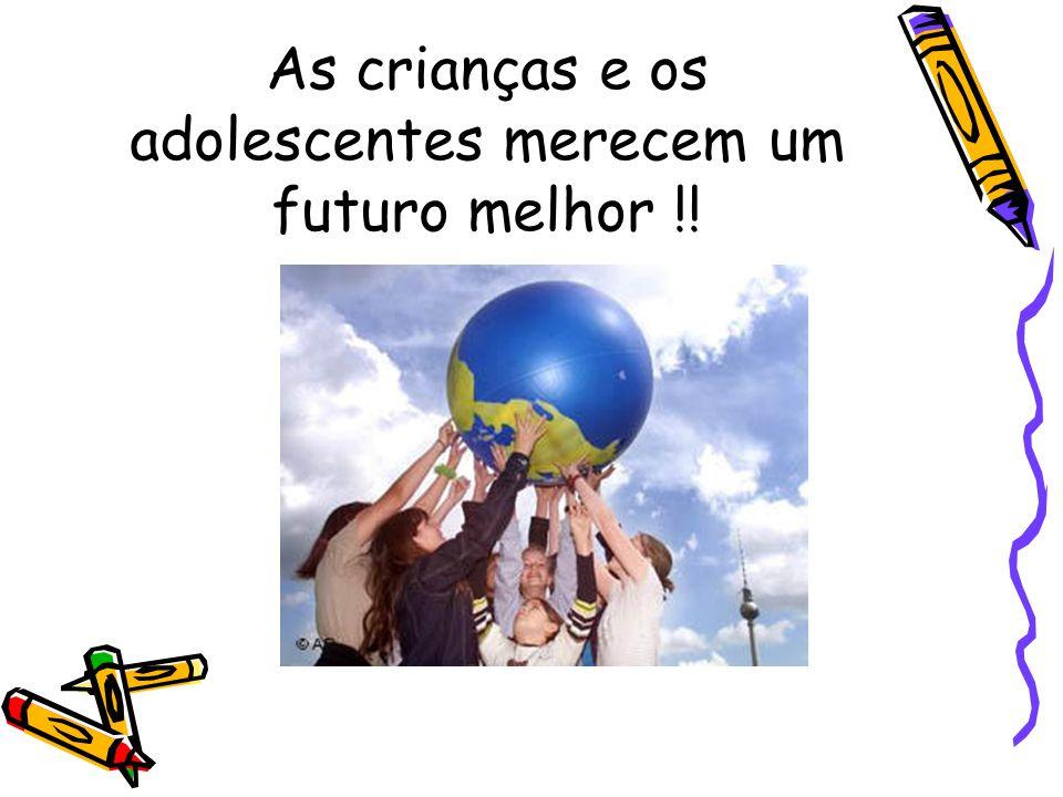 As crianças e os adolescentes merecem um futuro melhor !!