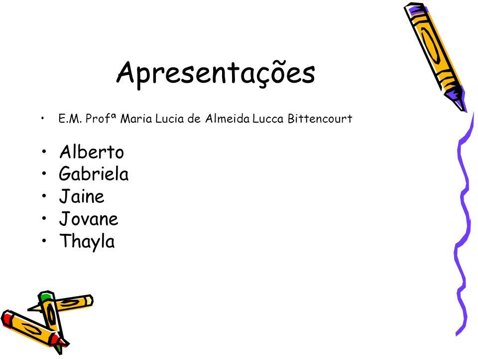 Apresentações E.M. Profª Maria Lucia de Almeida Lucca Bittencourt Alberto Gabriela Jaine Jovane Thayla