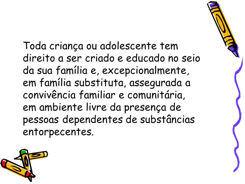 Toda criança ou adolescente tem direito a ser criado e educado no seio da sua família e, excepcionalmente, em família substituta, assegurada a convivê