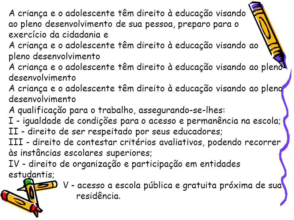 A criança e o adolescente têm direito à educação visando ao pleno desenvolvimento de sua pessoa, preparo para o exercício da cidadania e A criança e o