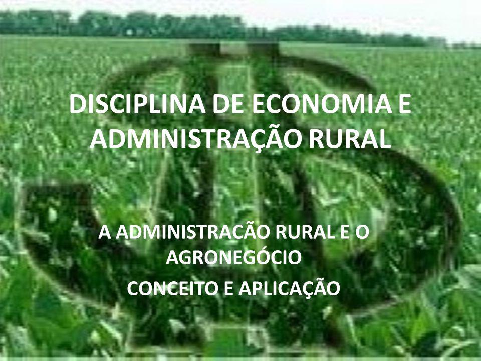 DISCIPLINA DE ECONOMIA E ADMINISTRAÇÃO RURAL A ADMINISTRACÃO RURAL E O AGRONEGÓCIO CONCEITO E APLICAÇÃO