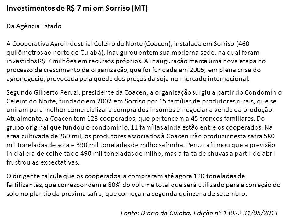 Investimentos de R$ 7 mi em Sorriso (MT) Da Agência Estado A Cooperativa Agroindustrial Celeiro do Norte (Coacen), instalada em Sorriso (460 quilômetr