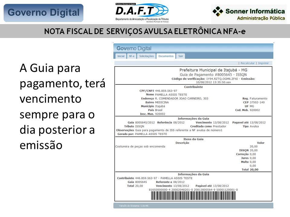 A Guia para pagamento, terá vencimento sempre para o dia posterior a emissão Governo Digital NOTA FISCAL DE SERVIÇOS AVULSA ELETRÔNICA NFA-e