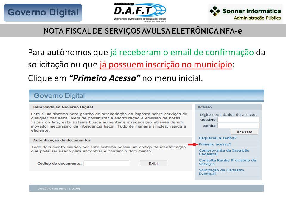 Para autônomos que já receberam o email de confirmação da solicitação ou que já possuem inscrição no município: Clique em Primeiro Acesso no menu inicial.