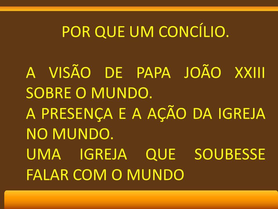 POR QUE UM CONCÍLIO. A VISÃO DE PAPA JOÃO XXIII SOBRE O MUNDO.