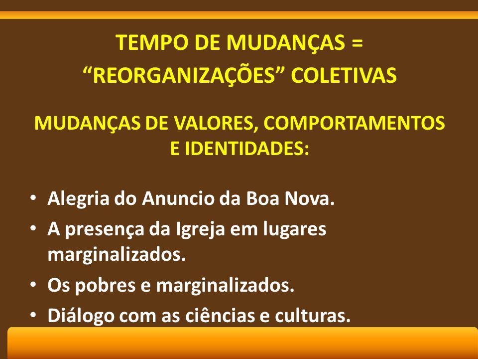 TEMPO DE MUDANÇAS = REORGANIZAÇÕES COLETIVAS MUDANÇAS DE VALORES, COMPORTAMENTOS E IDENTIDADES: Alegria do Anuncio da Boa Nova.