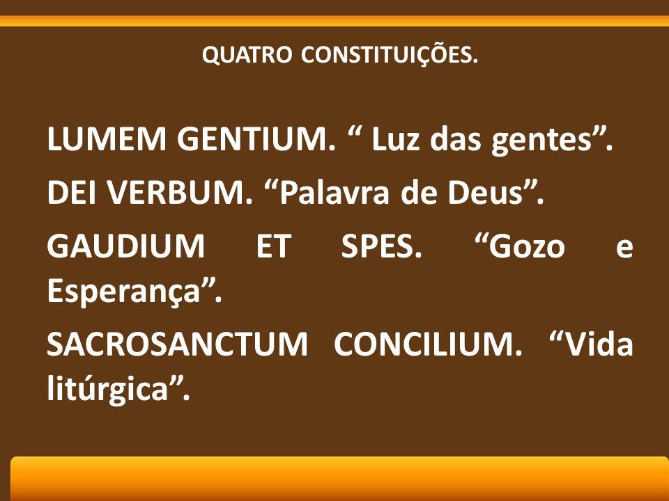 "QUATRO CONSTITUIÇÕES. LUMEM GENTIUM. "" Luz das gentes"". DEI VERBUM. ""Palavra de Deus"". GAUDIUM ET SPES. ""Gozo e Esperança"". SACROSANCTUM CONCILIUM. ""V"