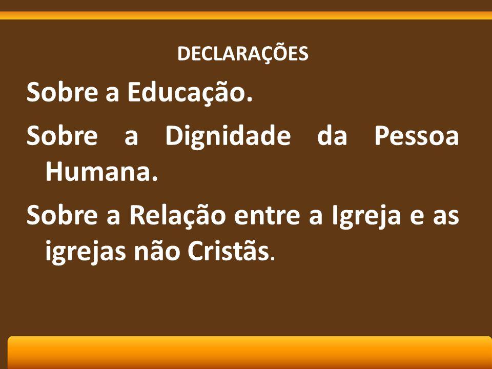 DECLARAÇÕES Sobre a Educação. Sobre a Dignidade da Pessoa Humana.
