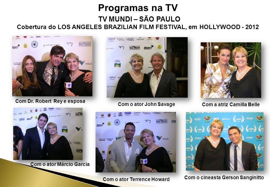 Programas na TV TV MUNDI – SÃO PAULO Cobertura do LOS ANGELES BRAZILIAN FILM FESTIVAL, em HOLLYWOOD - 2012 Com Dr.