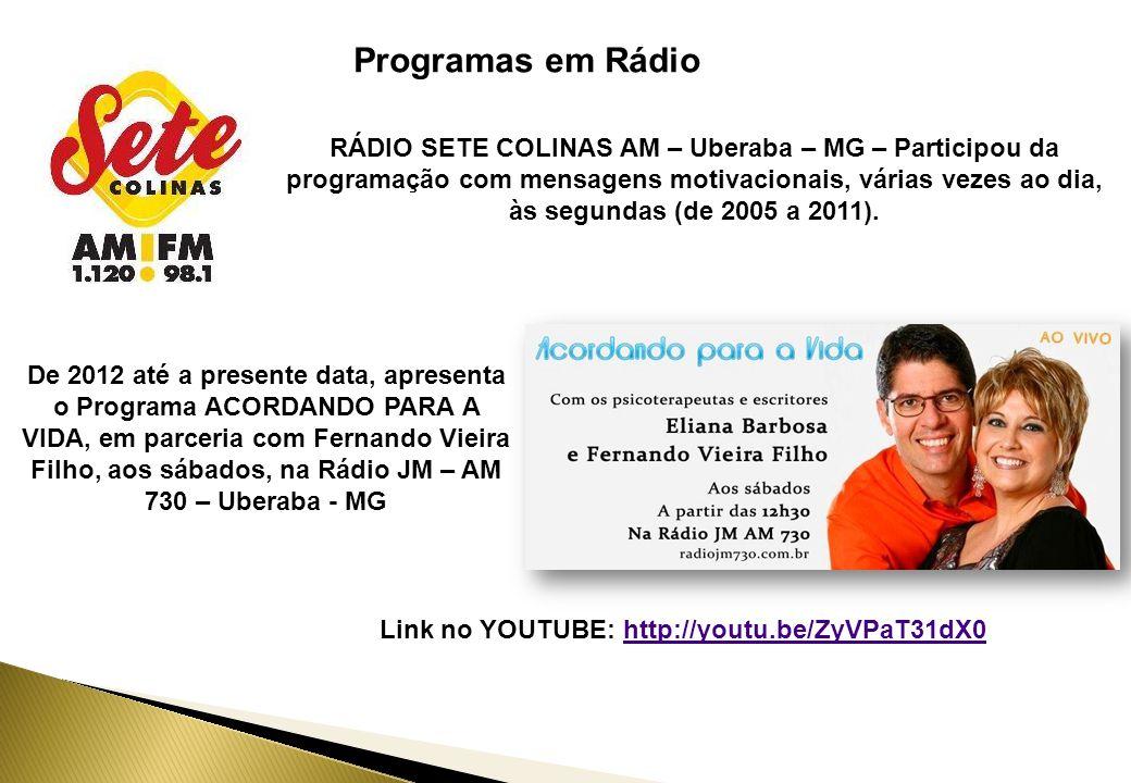Programas em Rádio RÁDIO SETE COLINAS AM – Uberaba – MG – Participou da programação com mensagens motivacionais, várias vezes ao dia, às segundas (de 2005 a 2011).