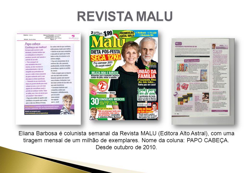 Eliana Barbosa é colunista semanal da Revista MALU (Editora Alto Astral), com uma tiragem mensal de um milhão de exemplares.