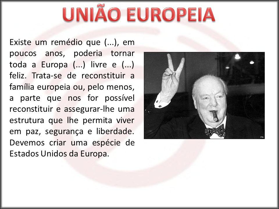 Existe um remédio que (...), em poucos anos, poderia tornar toda a Europa (...) livre e (...) feliz. Trata-se de reconstituir a família europeia ou, p