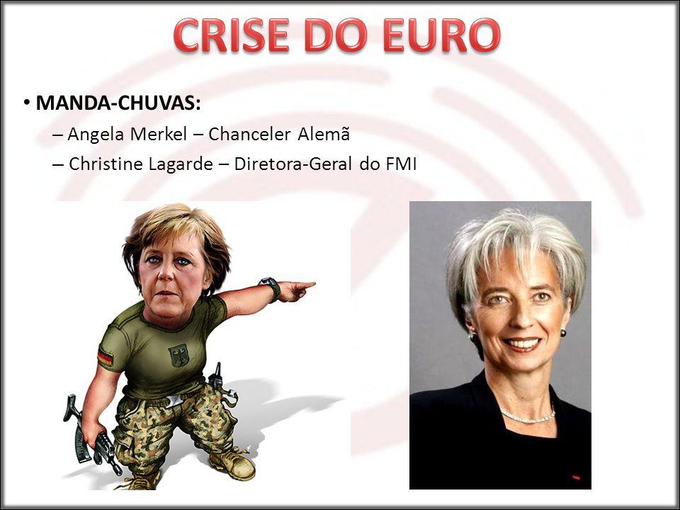 MANDA-CHUVAS: – Angela Merkel – Chanceler Alemã – Christine Lagarde – Diretora-Geral do FMI