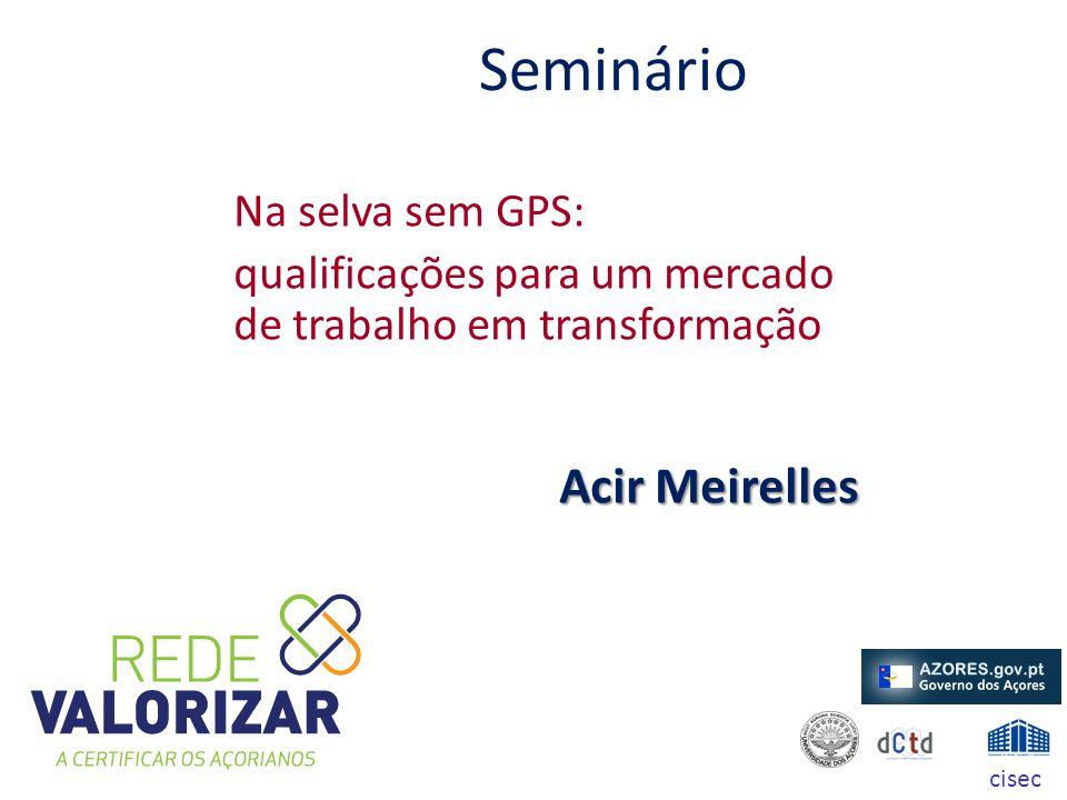 Seminário Na selva sem GPS: qualificações para um mercado de trabalho em transformação Acir Meirelles cisec