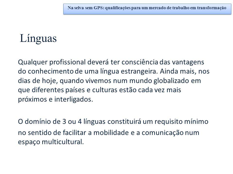 Línguas Qualquer profissional deverá ter consciência das vantagens do conhecimento de uma língua estrangeira. Ainda mais, nos dias de hoje, quando viv