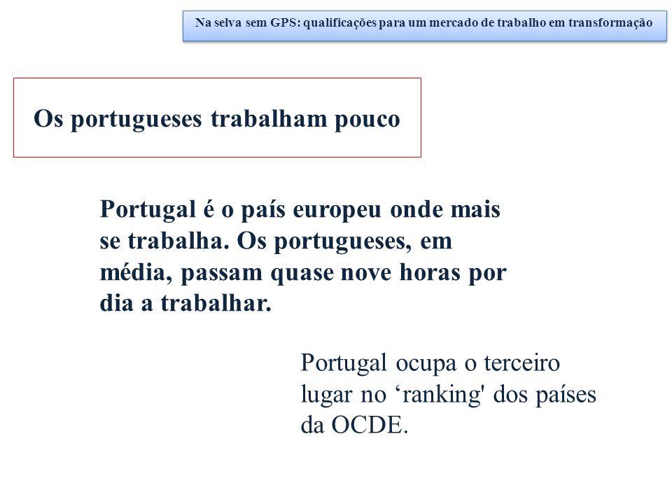 Os portugueses trabalham pouco Portugal é o país europeu onde mais se trabalha. Os portugueses, em média, passam quase nove horas por dia a trabalhar.