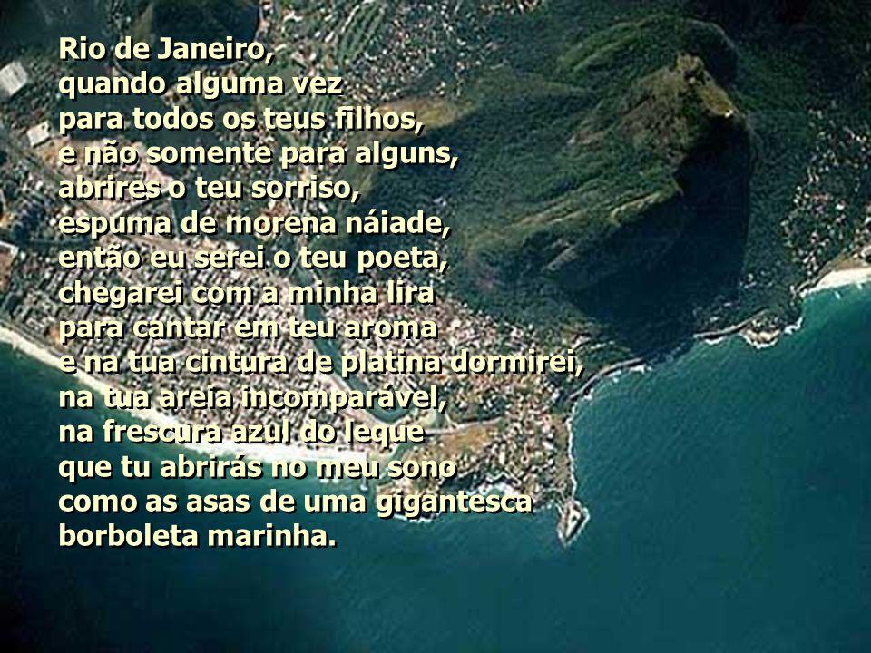 Rio, Rio de Janeiro, quantas coisas tenho para te dizer.
