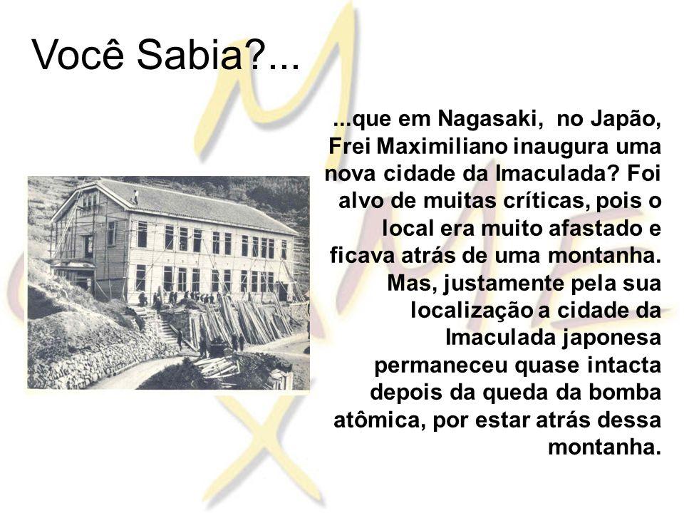 Você Sabia?......que em Nagasaki, no Japão, Frei Maximiliano inaugura uma nova cidade da Imaculada.