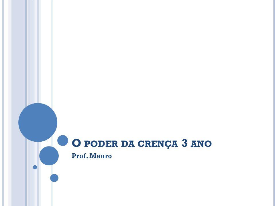 O PODER DA CRENÇA 3 ANO Prof. Mauro