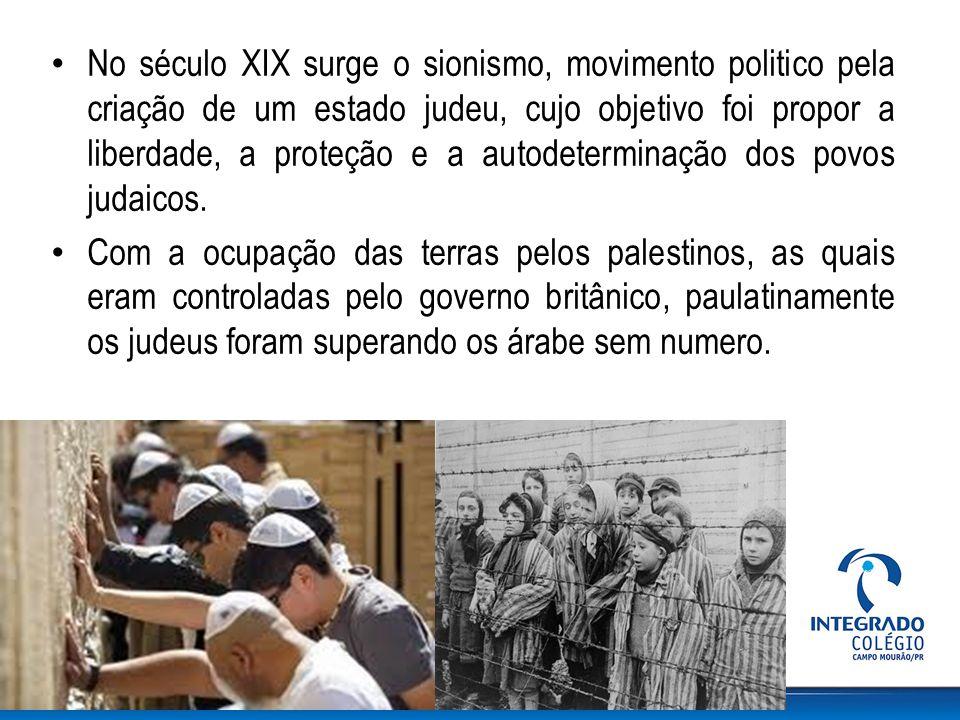 No século XIX surge o sionismo, movimento politico pela criação de um estado judeu, cujo objetivo foi propor a liberdade, a proteção e a autodetermina