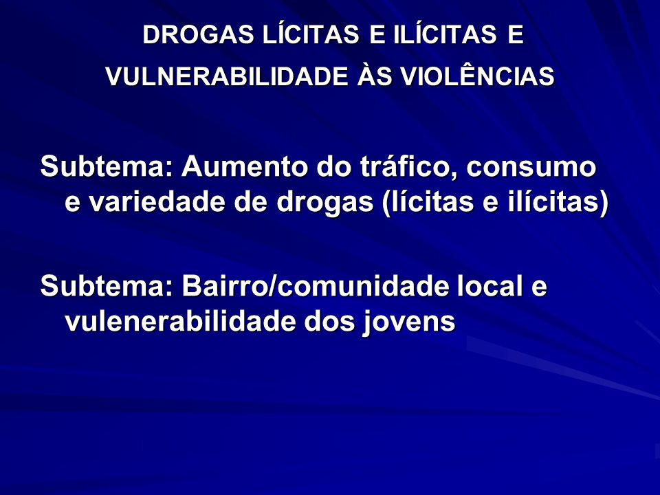 DROGAS LÍCITAS E ILÍCITAS E VULNERABILIDADE ÀS VIOLÊNCIAS DROGAS LÍCITAS E ILÍCITAS E VULNERABILIDADE ÀS VIOLÊNCIAS Subtema: Aumento do tráfico, consu