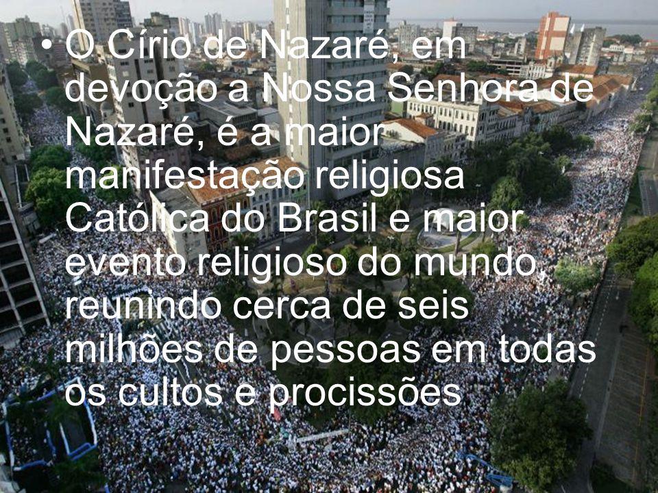 O Círio de Nazaré, em devoção a Nossa Senhora de Nazaré, é a maior manifestação religiosa Católica do Brasil e maior evento religioso do mundo, reunin