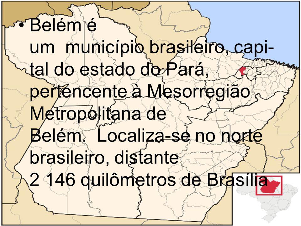 Belém é um município brasileiro, capi- tal do estado do Pará, pertencente à Mesorregião Metropolitana de Belém. Localiza-se no norte brasileiro, dista