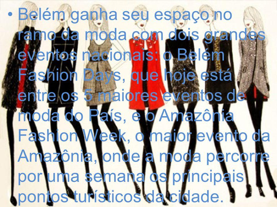 Belém ganha seu espaço no ramo da moda com dois grandes eventos nacionais: o Belém Fashion Days, que hoje está entre os 5 maiores eventos de moda do P