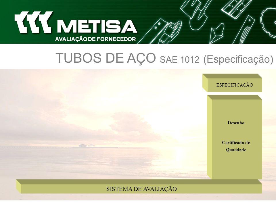 TUBOS DE AÇO SAE 1012 (Especificação) Desenho Certificado de Qualidade ESPECIFICAÇÃO SISTEMA DE AVALIAÇÃO