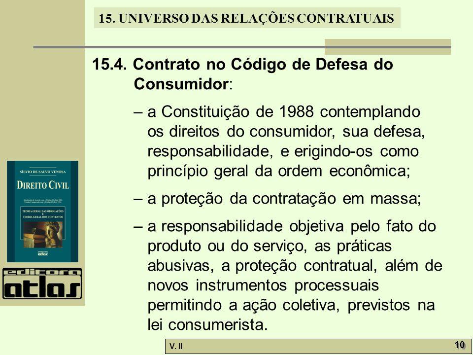 V. II 10 15. UNIVERSO DAS RELAÇÕES CONTRATUAIS 15.4. Contrato no Código de Defesa do Consumidor: – a Constituição de 1988 contemplando os direitos do