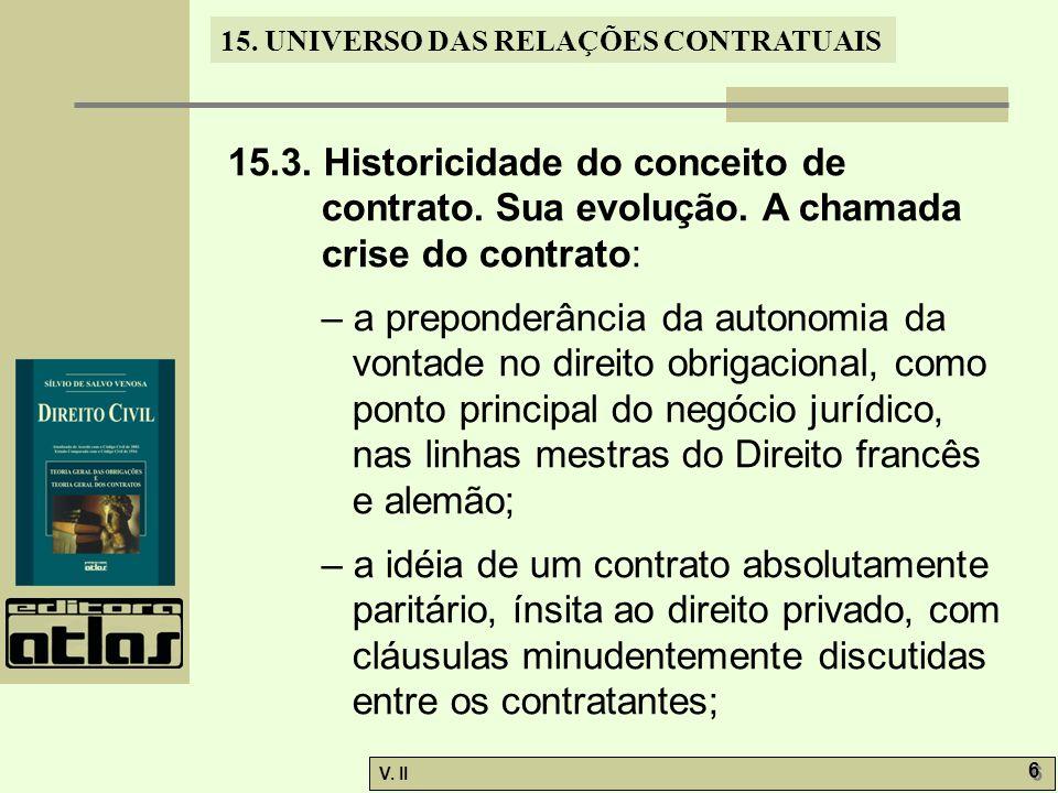V. II 6 6 15. UNIVERSO DAS RELAÇÕES CONTRATUAIS 15.3. Historicidade do conceito de contrato. Sua evolução. A chamada crise do contrato: – a preponderâ