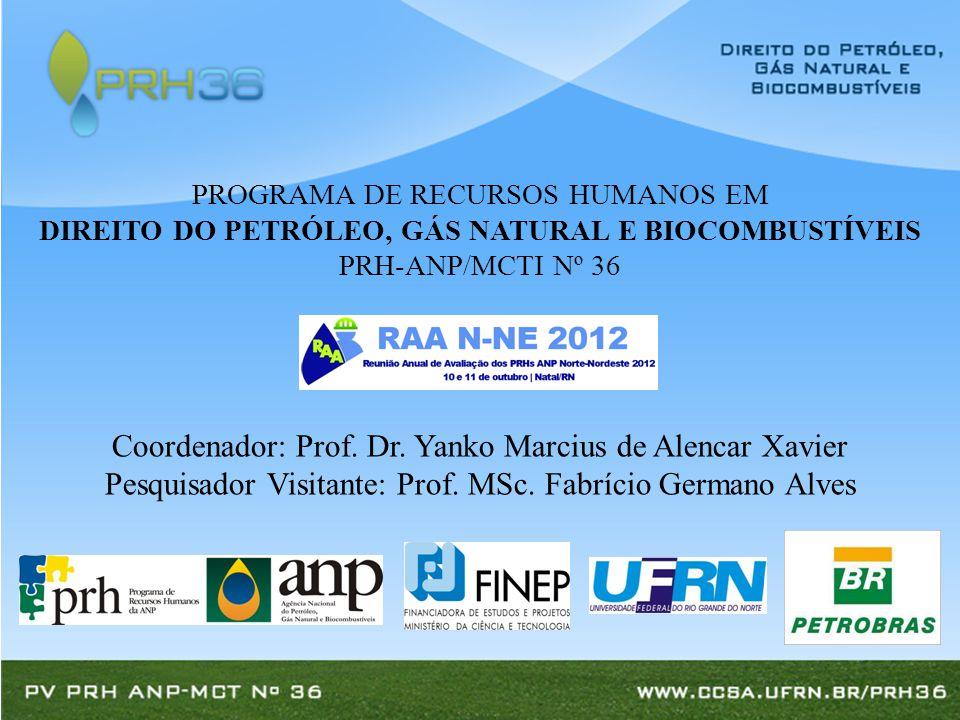 PROGRAMA DE RECURSOS HUMANOS EM DIREITO DO PETRÓLEO, GÁS NATURAL E BIOCOMBUSTÍVEIS PRH-ANP/MCTI Nº 36 Coordenador: Prof.