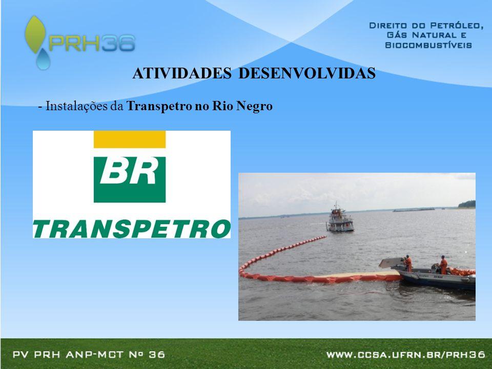 - Instalações da Transpetro no Rio Negro ATIVIDADES DESENVOLVIDAS