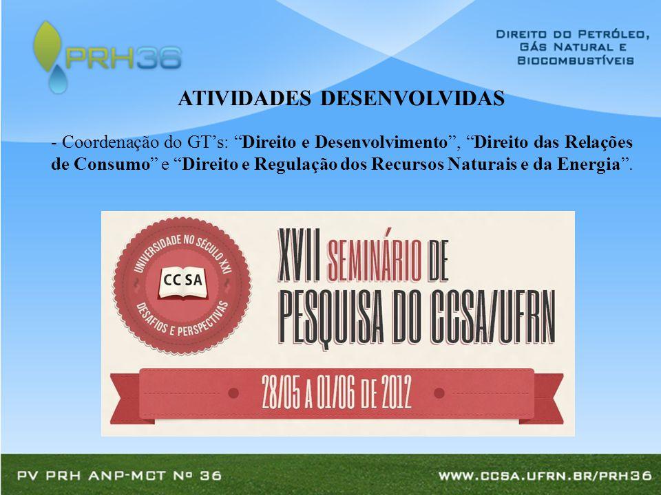 - Coordenação do GT's: Direito e Desenvolvimento , Direito das Relações de Consumo e Direito e Regulação dos Recursos Naturais e da Energia .