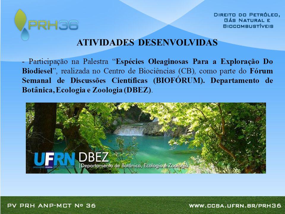 - Participação na Palestra Espécies Oleaginosas Para a Exploração Do Biodiesel , realizada no Centro de Biociências (CB), como parte do Fórum Semanal de Discussões Científicas (BIOFÓRUM).