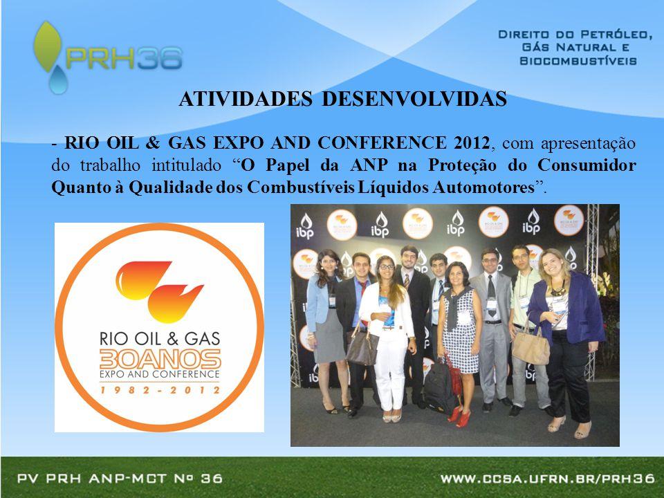 - RIO OIL & GAS EXPO AND CONFERENCE 2012, com apresentação do trabalho intitulado O Papel da ANP na Proteção do Consumidor Quanto à Qualidade dos Combustíveis Líquidos Automotores .