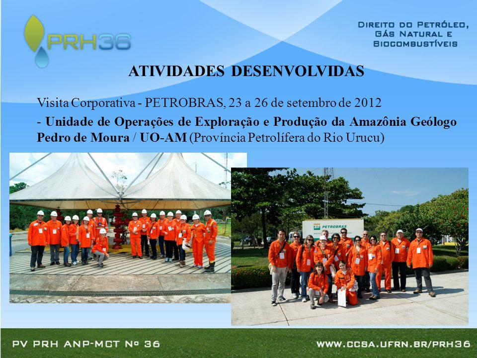 Visita Corporativa - PETROBRAS, 23 a 26 de setembro de 2012 - Unidade de Operações de Exploração e Produção da Amazônia Geólogo Pedro de Moura / UO-AM (Província Petrolífera do Rio Urucu) ATIVIDADES DESENVOLVIDAS