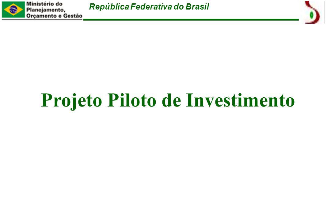 República Federativa do Brasil Projeto Piloto de Investimento