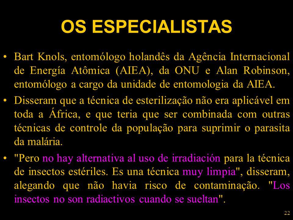 22 OS ESPECIALISTAS Bart Knols, entomólogo holandês da Agência Internacional de Energía Atômica (AIEA), da ONU e Alan Robinson, entomólogo a cargo da
