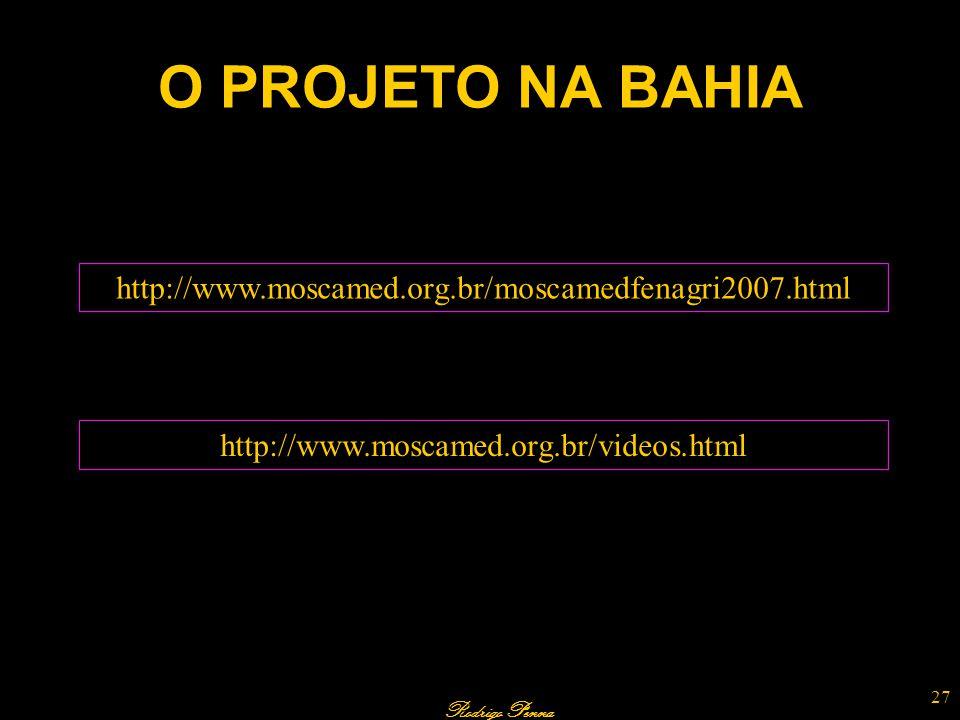 Rodrigo Penna O PROJETO NA BAHIA 27 http://www.moscamed.org.br/moscamedfenagri2007.html http://www.moscamed.org.br/videos.html
