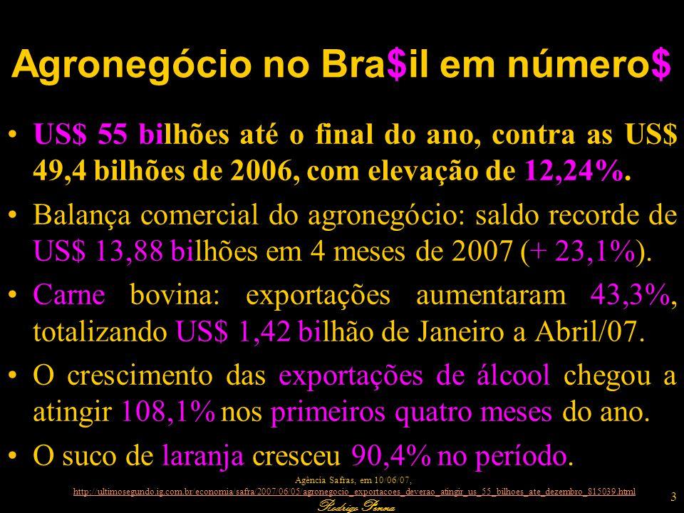 Rodrigo Penna Agronegócio no Bra$il em número$ US$ 55 bilhões até o final do ano, contra as US$ 49,4 bilhões de 2006, com elevação de 12,24%. Balança