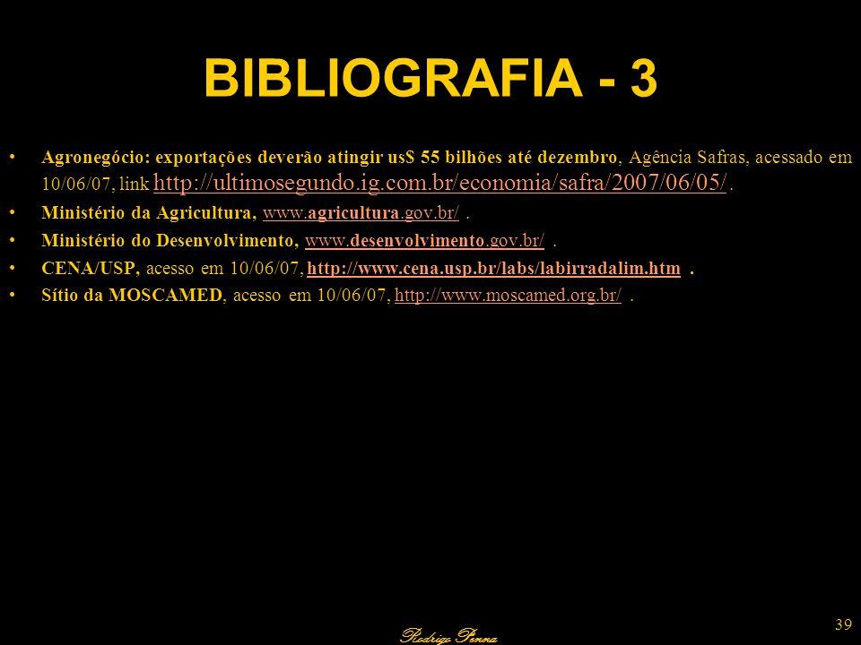 Rodrigo Penna BIBLIOGRAFIA - 3 Agronegócio: exportações deverão atingir us$ 55 bilhões até dezembro, Agência Safras, acessado em 10/06/07, link http:/