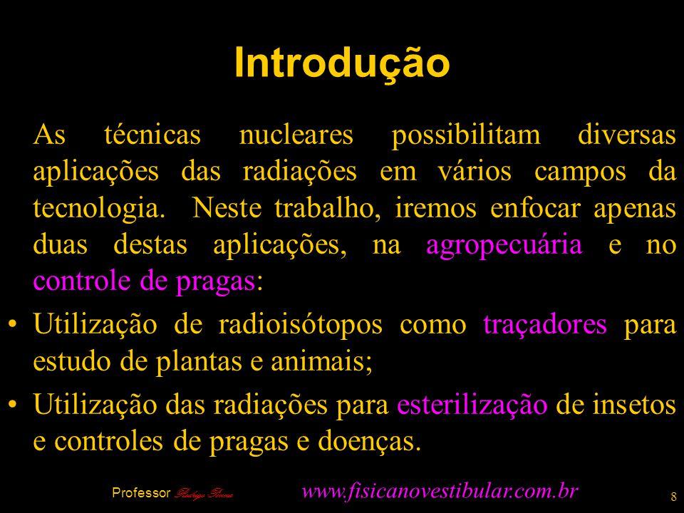 8 Introdução As técnicas nucleares possibilitam diversas aplicações das radiações em vários campos da tecnologia. Neste trabalho, iremos enfocar apena