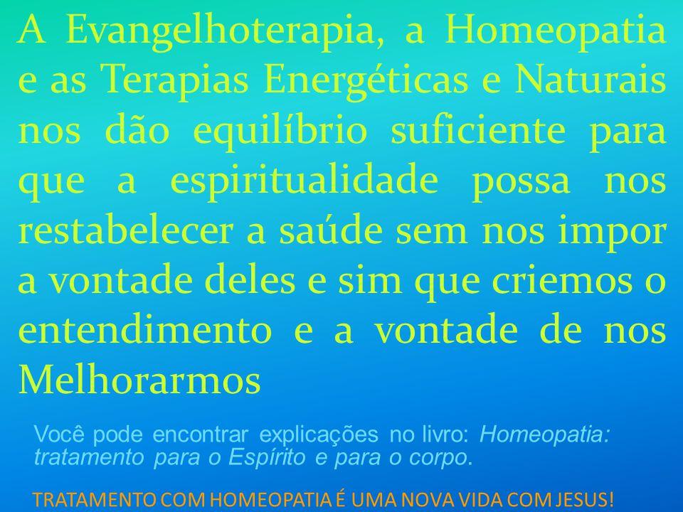 TRATAMENTO COM HOMEOPATIA É UMA NOVA VIDA COM JESUS! A Evangelhoterapia, a Homeopatia e as Terapias Energéticas e Naturais nos dão equilíbrio suficien