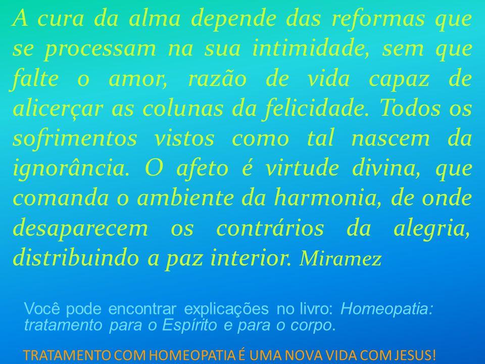 TRATAMENTO COM HOMEOPATIA É UMA NOVA VIDA COM JESUS! A cura da alma depende das reformas que se processam na sua intimidade, sem que falte o amor, raz