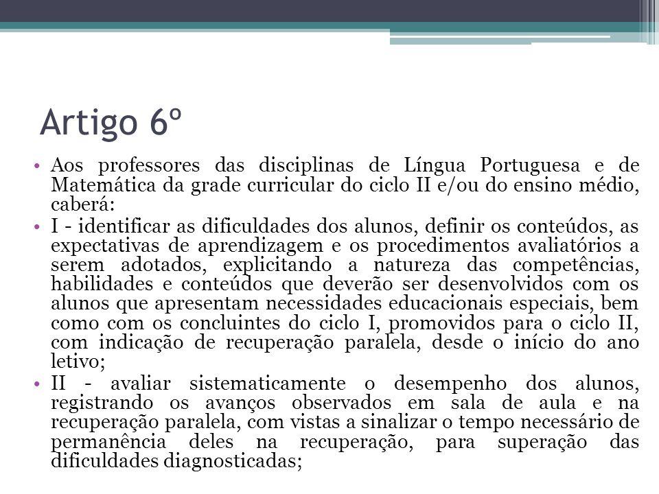 Artigo 6º Aos professores das disciplinas de Língua Portuguesa e de Matemática da grade curricular do ciclo II e/ou do ensino médio, caberá: I - ident