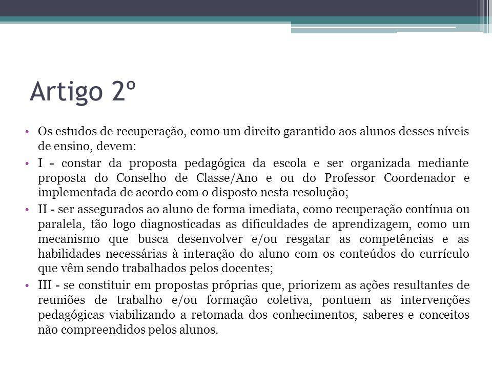 Artigo 2º Os estudos de recuperação, como um direito garantido aos alunos desses níveis de ensino, devem: I - constar da proposta pedagógica da escola