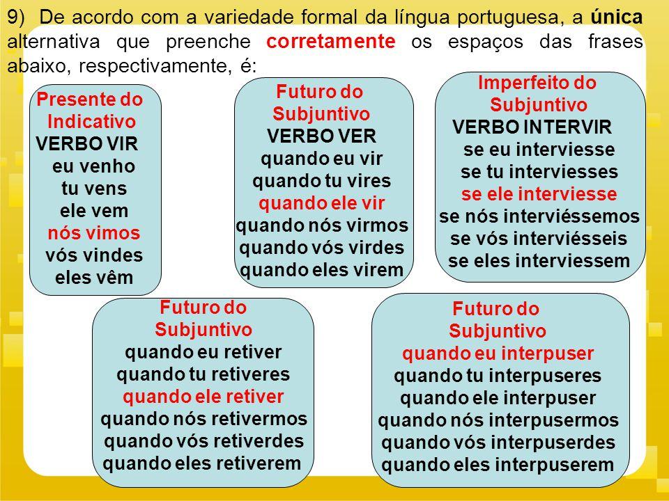 9) De acordo com a variedade formal da língua portuguesa, a única alternativa que preenche corretamente os espaços das frases abaixo, respectivamente,