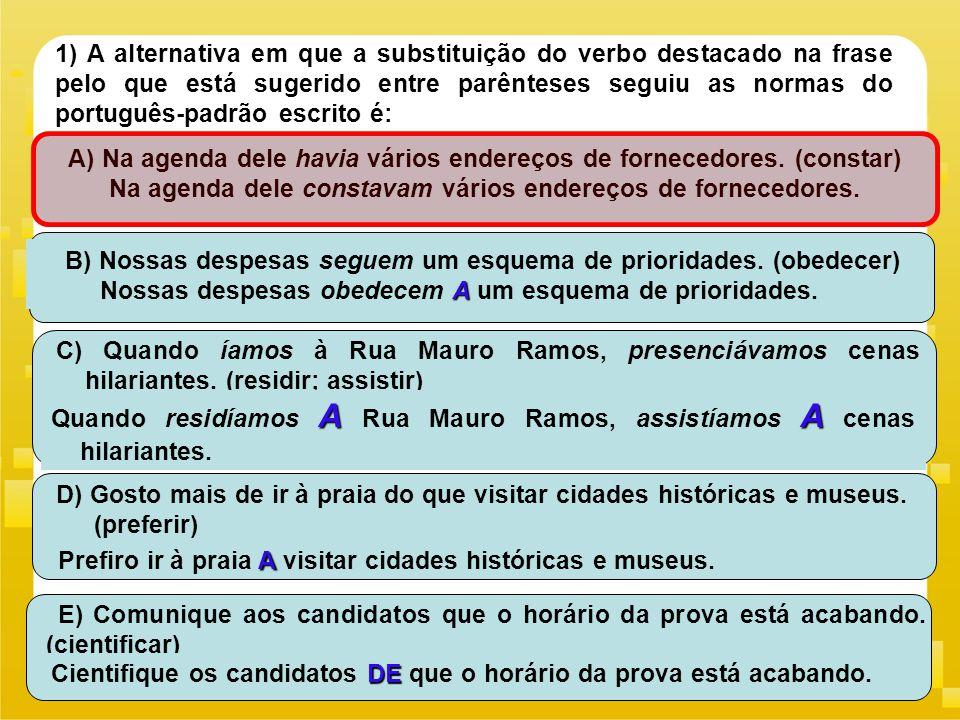 1) A alternativa em que a substituição do verbo destacado na frase pelo que está sugerido entre parênteses seguiu as normas do português-padrão escrit